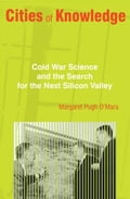 Cities of Knowledge: Cold War Science and the Search for the Next Silicon Valley: Cold War Science and the Search for the Next Silicon Valley 7d2710a4-9f53-4b6c-8182-741eee05fc8d