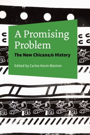 A Promising Problem The New Chicana/o History