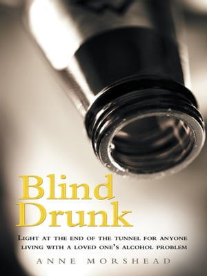 Blind Drunk Light at the end of the tunnel for anyone living with a loved ones alcohol problem