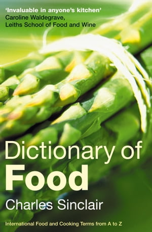 Dictionary of Food International Food and Cooking Terms from A to Z
