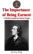 The importance of being Earnest; a trivial comedy for serious people (FREE Audiobook Included!) Cover Image