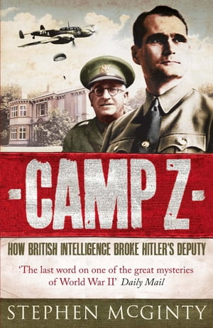 Camp Z How British Intelligence Broke Hitler's Deputy