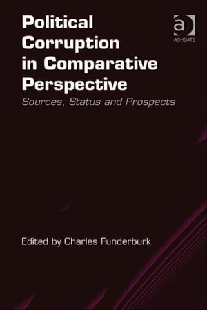 Political Corruption in Comparative Perspective Sources,  Status and Prospects