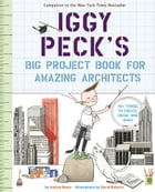 Iggy Peck's Big Project Book for Amazing Architects Cover Image