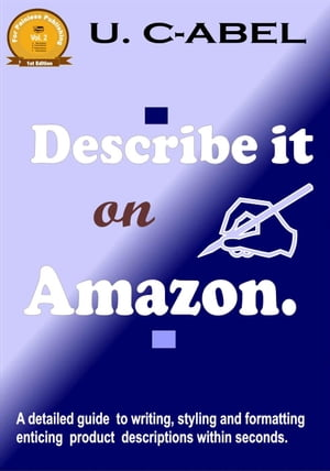 Describe it on Amazon: (A Detailed Guide to Writing, Styling and Formatting Enticing Product Descriptions within Seconds)