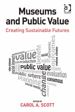 Museums and Public Value Creating Sustainable Futures