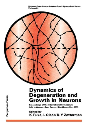 Dynamics of Degeneration and Growth in Neurons Proceedings of the International Symposium Held in Wenner-Gren Center,  Stockholm,  May 1973