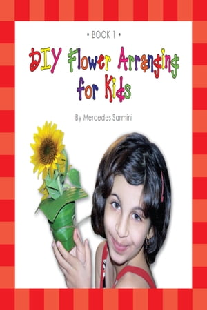 DIY Flower Arranging for Kids: Book 1