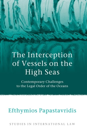 The Interception of Vessels on the High Seas Contemporary Challenges to the Legal Order of the Oceans