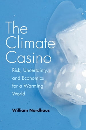 The Climate Casino Risk,  Uncertainty,  and Economics for a Warming World