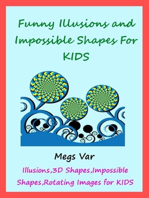 Kids Funny Illusions: Funny Illusions And Impossible Shapes For Kids