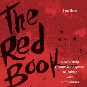 The Red Book A Deliciously Unorthodox Approach to Igniting Your Divine Spark