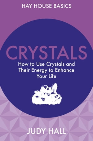 Crystals How to Use Crystals and Their Energy to Enhance Your Life