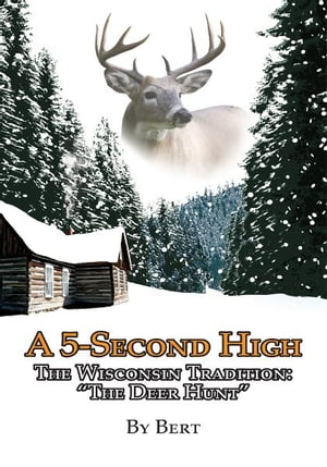 A 5-Second High The Wisconsin Tradition: ?The Deer Hunt?