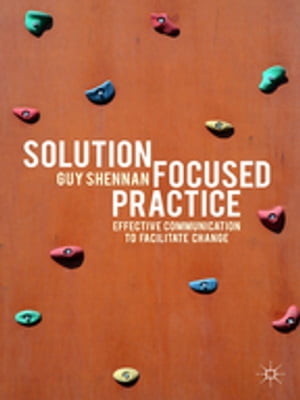 Solution-Focused Practice Effective Communication to Facilitate Change