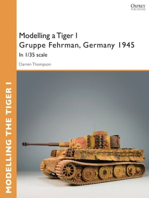 Modelling a Tiger I Gruppe Fehrman,  Germany 1945 In 1/35 scale