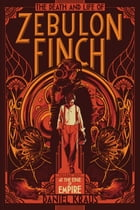 The Death and Life of Zebulon Finch, Volume One Cover Image