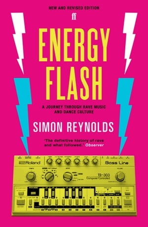 Energy Flash A Journey Through Rave Music and Dance Culture