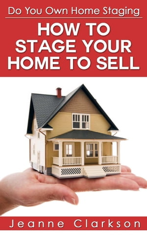 Do Your Own Home Staging: How to Stage Your Home to Sell