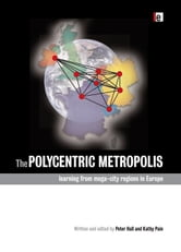 Hall, Peter - The Polycentric Metropolis: Learning from Mega-City Regions in Europe