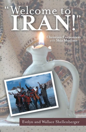 Welcome to Iran! Christian Encounters with Shia Muslims