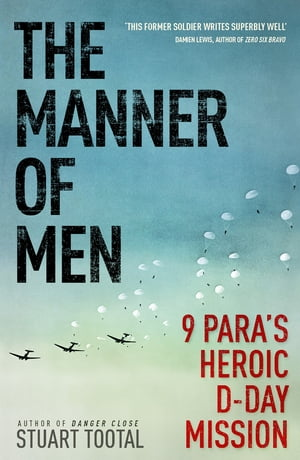 The Manner of Men 9 PARA's Heroic D-Day Mission