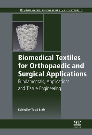 Biomedical Textiles for Orthopaedic and Surgical Applications Fundamentals,  Applications and Tissue Engineering