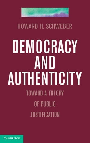 Democracy and Authenticity Toward a Theory of Public Justification