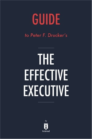 Guide to Peter F. Drucker's The Effective Executive by Instaread