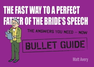 The Fast Way to a Perfect Father of the Bride's Speech: Bullet Guides