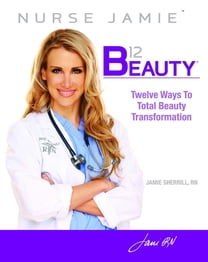 B12 Beauty: 12 Ways to Total Beauty Transformation