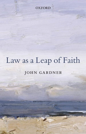 Law as a Leap of Faith Essays on Law in General