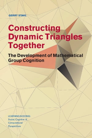 Constructing Dynamic Triangles Together The Development of Mathematical Group Cognition