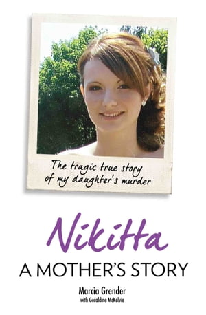 Nikitta: A Mother?s Story - The Tragic True Story of My Daughter's Murder