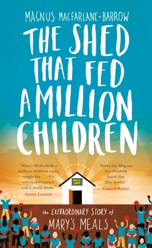 The Shed That Fed a Million Children: The Mary s Meals Story