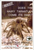 online magazine -  I Wonder…Does The Hairy Tarantula Comb Its Hair? A 15-Minute Book, Educational Version
