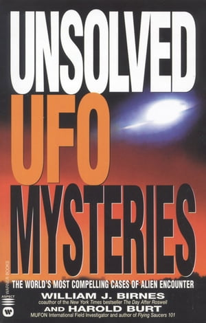 Unsolved UFO Mysteries The World's Most Compelling Cases of Alien Encounter