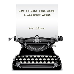 How to Land (and Keep) a Literary Agent (Includes How to Write a Great Query Letter)