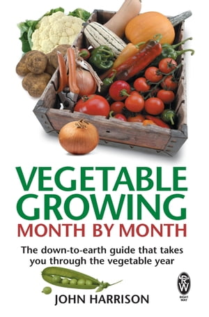 Vegetable Growing Month-by-Month The down-to-earth guide that takes you through the vegetable year