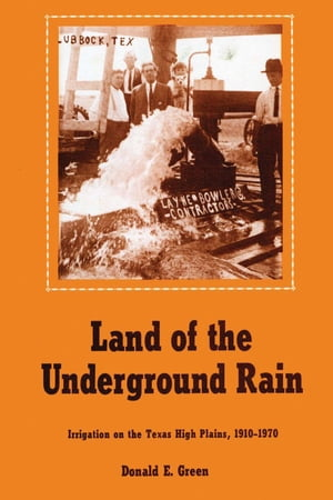 Land of the Underground Rain Irrigation on the Texas High Plains,  1910-1970