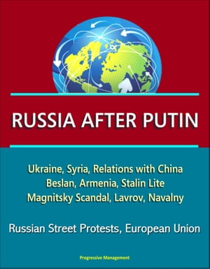 Russia After Putin: Ukraine,  Syria,  Relations with China,  Beslan,  Armenia,  Stalin Lite,  Magnitsky Scandal,  Lavrov,  Navalny,  Russian Street Protests,  E