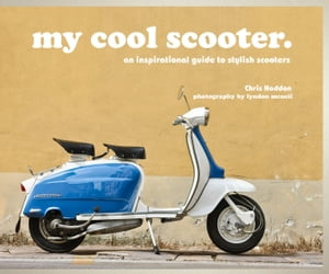 my cool scooter an inspirational guide to stylish scooters