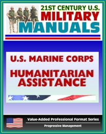 21st Century U.S. Military Manuals: U.S. Marine Corps (USMC) Foreign Humanitarian Assistance and Consequence Management Operations MCRP 3-33B (Value-Added Professional Format Series)