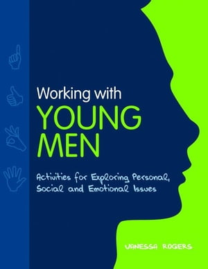 Working with Young Men: Activities for Exploring Personal, Social and Emotional Issues Second Editio