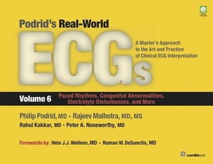 Podrid's Real-World ECGs: Volume 6, Paced Rhythms, Congenital Abnormalities, Electrolyte Disturbances, and More: A Master's Approach to the Art and Pr