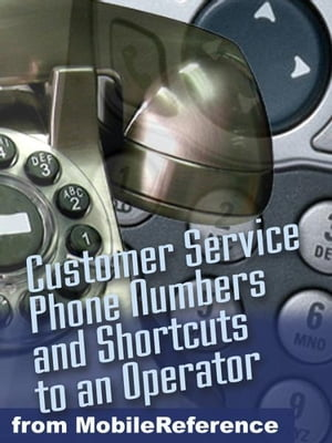 Secret Toll-Free Customer Service Phone Numbers: Shortcuts To An Operator For Nearly 600 Businesses And Us Government Agencies (Mobi Reference)