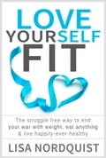 online magazine -  Love Yourself Fit: The struggle-free way to end your war with weight, eat anything & live happily-ever-healthy