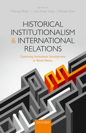 Historical Institutionalism and International Relations Explaining Institutional Development in World Politics