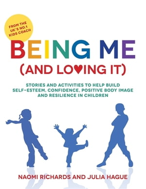 Being Me (and Loving It) Stories and activities to help build self-esteem,  confidence,  positive body image and resilience in children