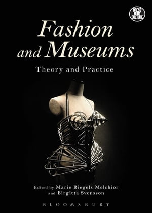 Fashion and Museums Theory and Practice